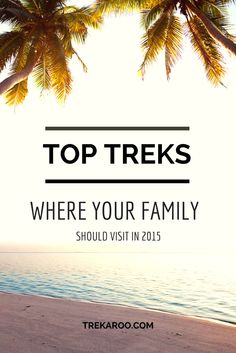 Top Treks- Trekaroo's Top Picks for Where Your Family Should Be Heading in 2015