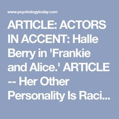 Said to be inspired by a true story, Halle Berry's new film is about an African-American go-go dancer with multiple personality disorder who splits off into the personality of a racist white woman. Psychology Today, Personality Disorder, Halle Berry, True Stories, Acting, Alice