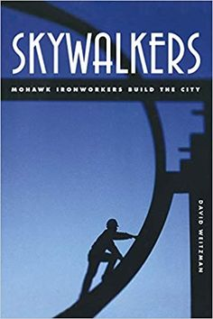 Skywalkers: Mohawk Ironworkers Build the City Native American History, Urban Landscape, Nonfiction, Evolution, Engineering, City, Building, David, Books