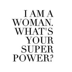 I am a woman. What's your super power?