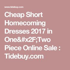Cheap Short Homecoming Dresses 2017 in One/Two Piece Online Sale : Tidebuy.com