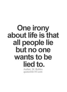 One irony about life is all people lie but no one wants to be lied to Irony Quotes, Sad Quotes, Great Quotes, Love Quotes, Inspirational Quotes, Meaningful Quotes, Moving On Quotes, People Lie, Gambling Quotes