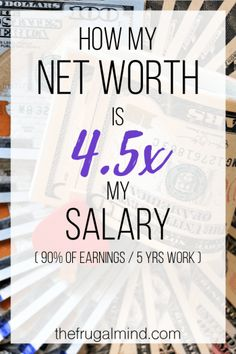 How My Net Worth is 4.5x My Salary (90% of Earnings)