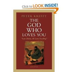 Peter Kreeft-The God Who Loves You: Love Divine, All Loves Excelling