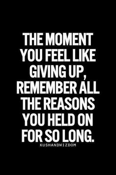 Do not give up. Ever.