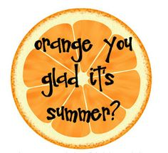 Orange you glad its summer printable. Attach it to a bag full of orange things and give to your kid when they get home from their last day of school.