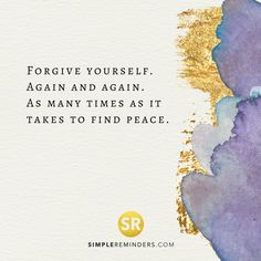 Forgive yourself. Again and again. As many times as it takes to find peace.