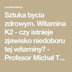 Sztuka bycia zdrowym. Witamina K2 - czy istnieje zjawisko niedoboru tej witaminy? - Profesor Michał Tombak