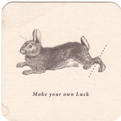 You don't need a rabbit's foot for luck--so dumb...