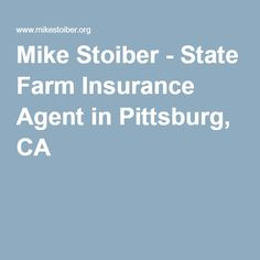 Mike Stoiber - State Farm Insurance Agent in Pittsburg, CA