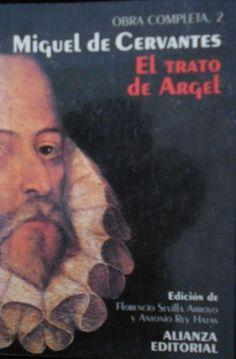 El Trato de Argel / Miguel de Cervantes ; edición, introducción y notas de Florencio Sevilla Arroyo y Antonio Rey Hazas