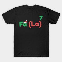Shop Funny Math Fa-La-La Christmas Tee Shirt math t-shirts designed by cursorkz as well as other math merchandise at TeePublic. Math Teacher Shirts, Math Shirts, Math Puns, Math Humor, Math Quotes, Math Sayings, Christmas Math, Christmas Humor, Christmas Tee Shirts
