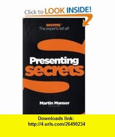Presentations (Collins Business Secrets) (9780007324477) Martin Manser , ISBN-10: 0007324472  , ISBN-13: 978-0007324477 ,  , tutorials , pdf , ebook , torrent , downloads , rapidshare , filesonic , hotfile , megaupload , fileserve