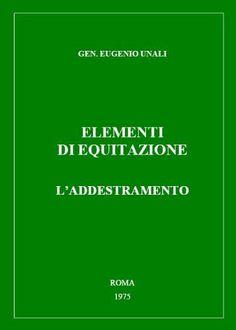 ELEMENTI DI EQUITAZIONE. L'ADDESTRAMENTO (Italian Edition) by Gen. Eugenio Unali. $28.10. 25 pages. Publisher: Edizioni Lago Sole Luna (February 16, 2012)