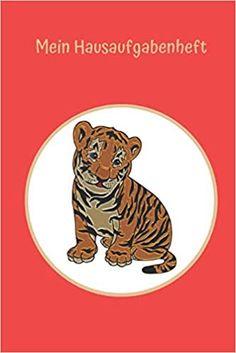 Mein Hausaufgabenheft: Tigerjunges: Ein Hausaufgabenheft ist eine der wichtigsten Schulausrüstungen. Tiger, Guys