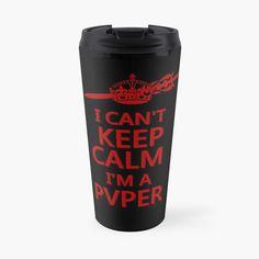 """Keep Calm PVP Gamers"" Travel Mug by HavenDesign | Redbubble Cant Keep Calm, Pvp, World Of Warcraft, Mug Designs, Games To Play, Travel Mug, I Shop, Mugs, Tumblers"