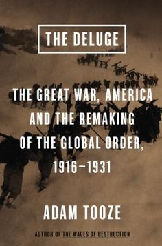 Cover image for The deluge : the Great War and the remaking of global order, 1916-1931 11/14