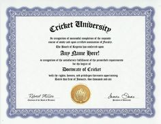 Cricket Player Degree: Custom Gag Diploma Doctorate Certificate (Funny Customized Joke Gift - Novelty Item) by GD Novelty Items. $13.99. One customized novelty certificate (8.5 x 11 inch) printed on premium certificate paper with official border. Includes embossed Gold Seal on certificate. Custom produced with your own personalized information: Any name and any date you choose.