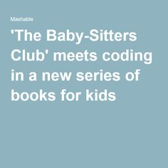'The Baby-Sitters Club' meets coding in a new series of books for kids The Baby Sitters Club, New Series, Cool Kids, Coding, Meet, Girls, Books, Toddler Girls, Libros