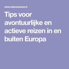 Tips voor avontuurlijke en actieve reizen in en buiten Europa