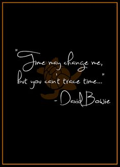 "Time may change me, but you can't trace time. quote from the song ""Changes"" by David Bowie by @wfpblogs for www.wfpcc.com"