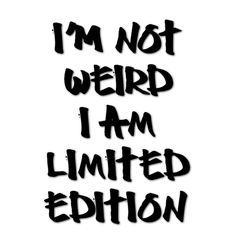 I'm not weird. I'm limited edition and I love it. Who else is happy to be Limited Edition? Rush Songs, Leo Virgo Cusp, Like Me, My Love, Dear Diary, Infj, Weird, Author, Romantic