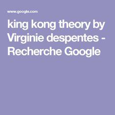 king kong theory by Virginie despentes - Recherche Google