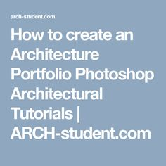 How to create an Architecture Portfolio  Photoshop Architectural Tutorials | ARCH-student.com