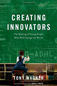 Creating Innovators, The Making of Young People Who Will Change the World: Awesome title!! Has anyone read this?