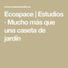 Ecospace   Estudios · Mucho más que una caseta de jardín
