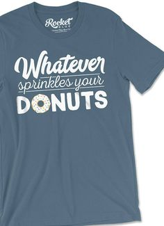 Funny Donut Shirt - Whatever Sprinkles Your Donuts Graphic Tee for men and women - funny shirts - #graphictee #donuts #donut #tshirt #funny #funnyquotes #birthdaygift #birthday #graphictees #casual