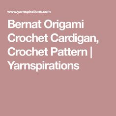 Bernat Origami Crochet Cardigan, Crochet Pattern | Yarnspirations