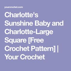 Charlotte's Sunshine Baby and Charlotte-Large Square [Free Crochet Pattern]   Your Crochet