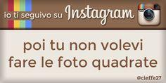Io ti seguivo su Instagram, poi tu non volevi fare le foto quadrate