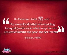 Invite the poor to your walima/nikah! Your wedding is a blessed event. The least you can do is share this blessings with others who might not have as much as you do :) Saw Quotes, Best Quotes, Life Quotes, Islamic Teachings, Islamic Quotes, Islam Marriage, All About Islam, Hadith Quotes, Allah Islam