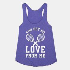 You Get No Love From Me #sports #tennis #love #sportswear #tennisshirt