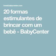 20 formas estimulantes de brincar com um bebê - BabyCenter