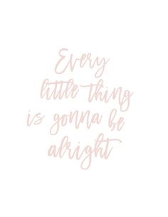 Free Printable- Every Little Thing is Gonna Be Alright