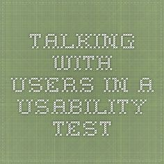 Talking with Users in a Usability Test