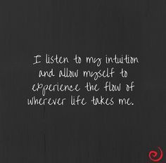 I listen to my intuition and allow myself to experience the flow of wherever life takes me. #IIN #IINspiration #wisdom #IntegrativeNutrition