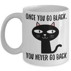 Black Cat Mug Funny Cat Mug Cat Mom Coffee Cup Black Cat Lover Gift Cats Black Mug Once You Go Black You Never Go Back Cute Black Cat Cup by Mugnolia on Etsy