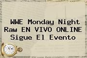http://tecnoautos.com/wp-content/uploads/imagenes/tendencias/thumbs/wwe-monday-night-raw-en-vivo-online-sigue-el-evento.jpg WWE. WWE Monday Night Raw EN VIVO ONLINE sigue el evento, Enlaces, Imágenes, Videos y Tweets - http://tecnoautos.com/actualidad/wwe-wwe-monday-night-raw-en-vivo-online-sigue-el-evento/