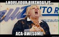 Happy Birthday - Funny - Pitch Perfect -  Fat Amy