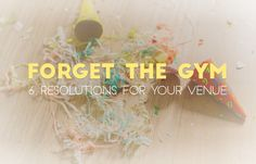 Forget the Gym: 6 Resolutions for Your Venue - Vendini Blog