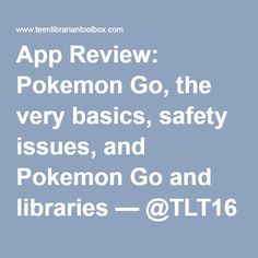 App Review: Pokemon Go, the very basics, safety issues, and Pokemon Go and libraries — @TLT16 Teen Librarian Toolbox