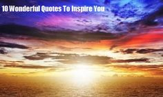 10 Wonderful Quotes To Inspire You