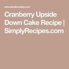 Cranberry Upside Down Cake Recipe | SimplyRecipes.com