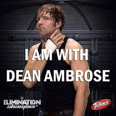 Dean <3 I am with you  Dean Ambrose my  husband  my Love  of my Life