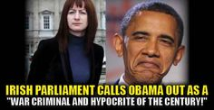 "VIDEO : Irish Parliament Calls Obama Out as a ""War Criminal and Hypocrite of the Century!"""