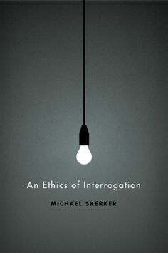 An Ethics Of Interrogation  Author: Michael Skerker  Publisher: University Of Chicago Press  Publication Date: May 15, 2010  Genre: Non-Fiction  Designer: Isaac Tobin